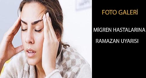 Migren hastalarına Ramazan uyarısı