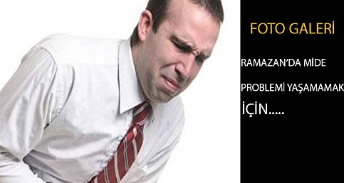 Ramazan'da mide problemi yaşamamak için...
