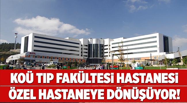 KOÜ Tıp Fakültesi Hastanesi özel hastaneye dönüşüyor!