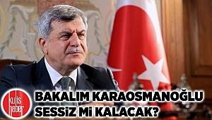 Bakalım Karaosmanoğlu sessiz mi kalacak?