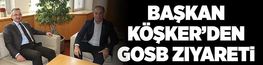 Başkan Köşker'den GOSB ziyareti