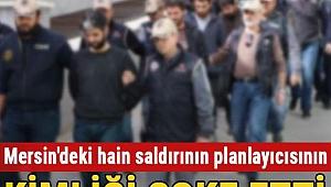 Mersin'deki hain saldırının planlayıcısının kimliği şoke etti
