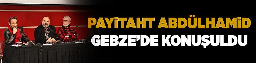Payitaht Abdülhamid Gebze'de konuşuldu