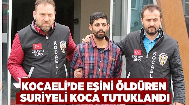 Kocaeli'de Eşini öldüren Suriyeli koca tutuklandı