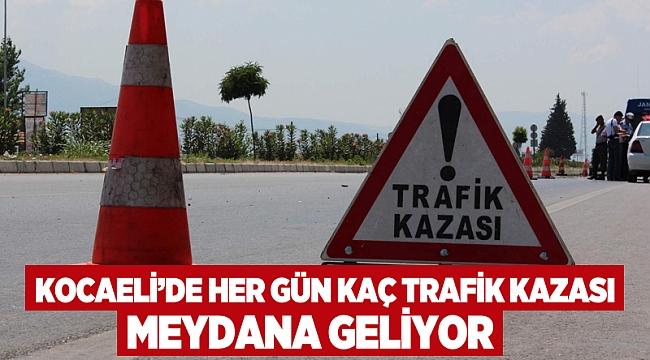 Kocaeli'de her gün kaç trafik kazası meydana geliyor?