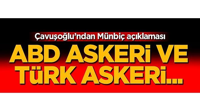 Çavuşoğlu: YPG'nin çekilmesine nezaret edeceğiz