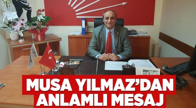 CHP İlçe Başkanı Musa Yılmaz'dan anlamlı mesaj