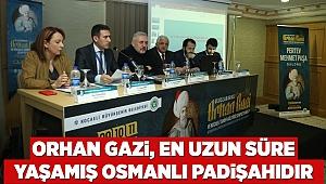 Orhan Gazi, En Uzun Süre Yaşamış Osmanlı Padişahıdır