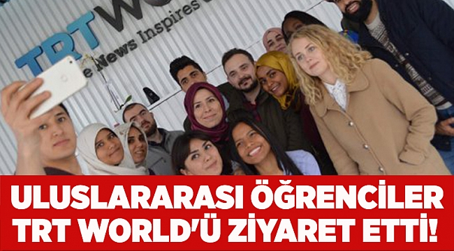 Uluslararası öğrenciler TRT World'ü ziyaret etti!