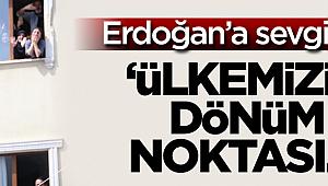 Erdoğan'a sevgi seli! 'Ülkemizin tarihinde bir dönüm noktası...'