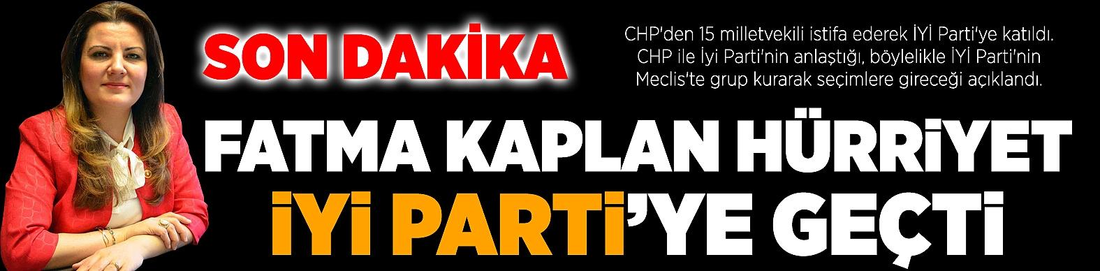 Fatma Kaplan Hürriyet İYİ Parti'ye geçti