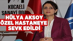 Hülya Aksoy özel hastaneye sevk edildi