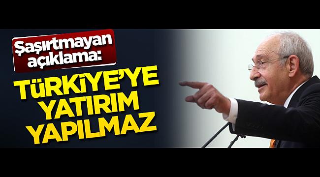 Kılıçdaroğlu Türkiye'ye yatırım yapılmayacağını savundu