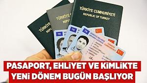 Pasaport, ehliyet ve kimlikte yeni dönem bugün başlıyor
