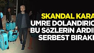 Skandal karar: Umre dolandırıcıları serbest bırakıldı!