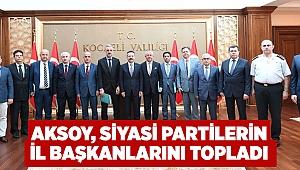 Aksoy siyasi partilerin il başkanlarını topladı