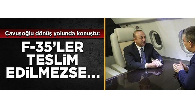 Bakan Çavuşoğlu'ndan beklenen F-35 açıklaması geldi