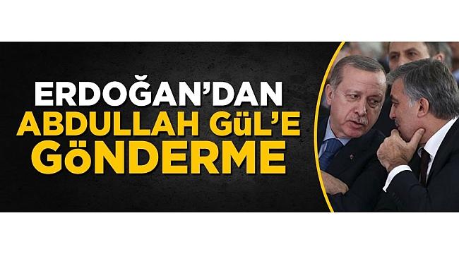 Cumhurbaşkanı Erdoğan'dan Abdullah Gül'e üstü kapalı gönderme