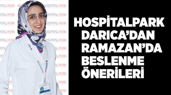 Hospitalpark Darıca'dan Ramazan'da beslenme önerileri