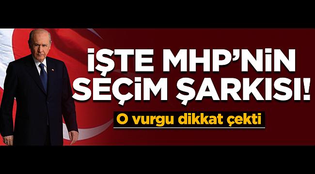 İşte MHP'in seçim şarkısı