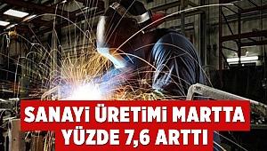 Sanayi üretimi martta yüzde 7,6 arttı