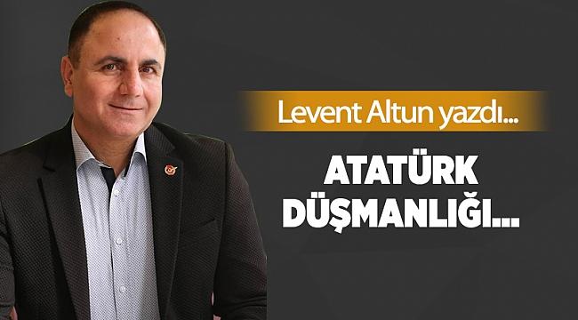Atatürk düşmanlığı…