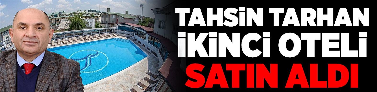 Tahsin Tarhan 2'nci oteli satın aldı