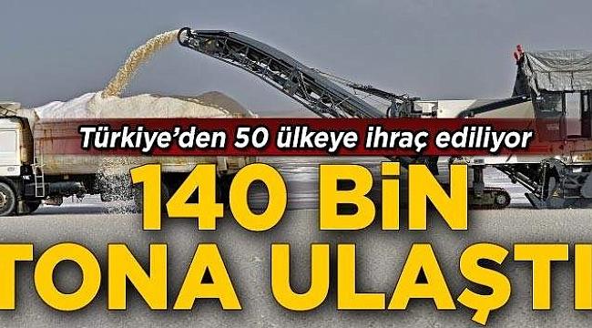 140 bin tona ulaştı! Türkiye 50 ülkeye ihraç ediyor