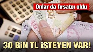 Onlar da fırsatçı oldu! 30 bin lira isteyen var