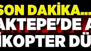 Sancaktepe'de askeri helikopter düştü!