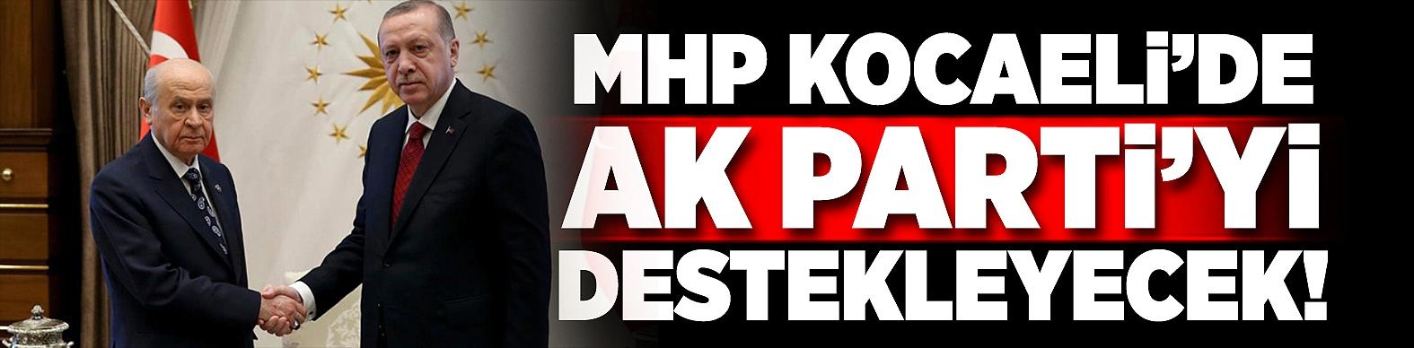 MHP Kocaeli'de AK Parti'yi destekleyecek!