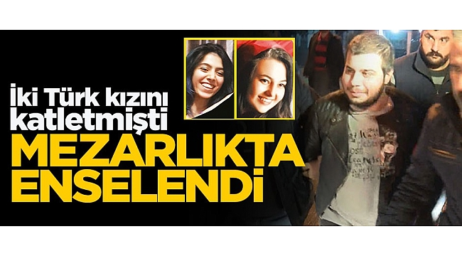 İki Türk kızını katleden cani yakalandı!