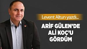 Arif Gülen'de Ali Koç'u gördüm