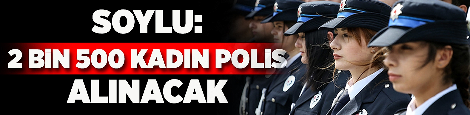 Soylu: 2 bin 500 kadın polis alınacak