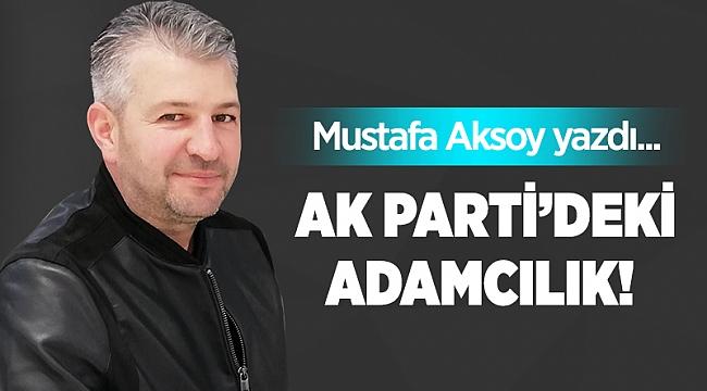 AK Parti'deki adamcılık!