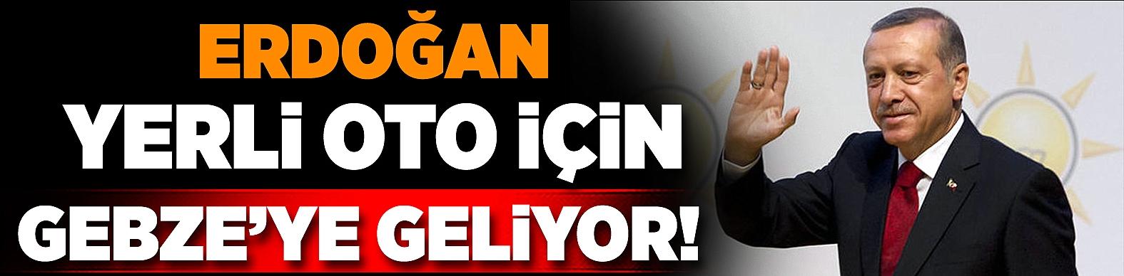 Erdoğan yerli oto için Gebze'ye geliyor!