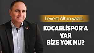 KOCAELİSPOR'A VAR BİZE YOK MU?