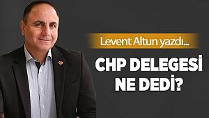 CHP Delegesi ne dedi?