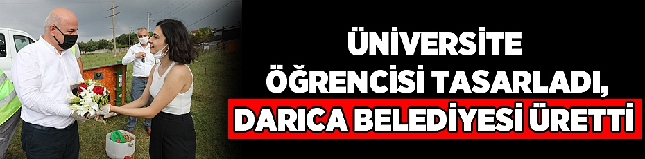 Üniversite öğrencisi tasarladı, Darıca Belediyesi üretti