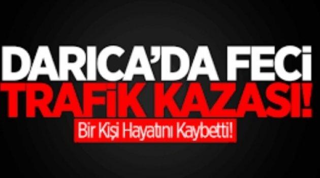 DARICA'DA FECİ ÖLÜM!