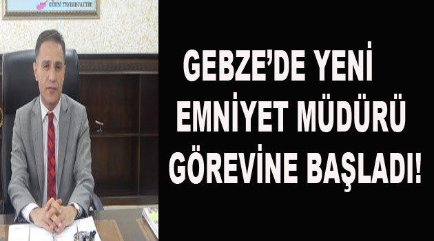 GEBZE'DE YENİ EMNİYET MÜDÜRÜ GÖREVİNE BAŞLADI!
