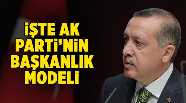 İşte AK Parti'nin Başkanlık Modeli