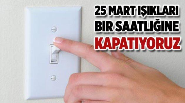 25 Mart Işıkları Bir Saatliğine Kapatıyoruz