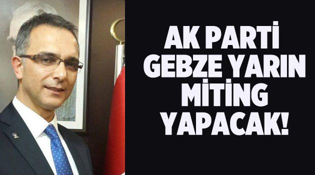 AK Parti Gebze yarın miting yapacak!