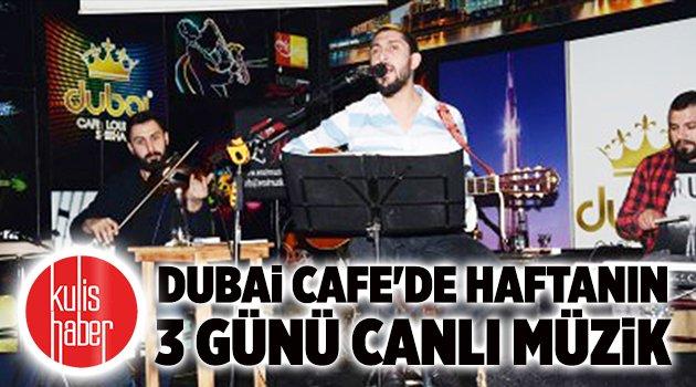 Dubai Cafe'de haftanın 3 günü canlı müzik