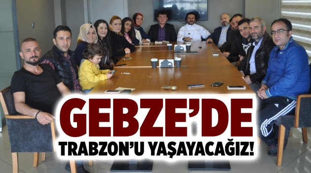 Gebze'de Trabzon'u yaşayacağız!