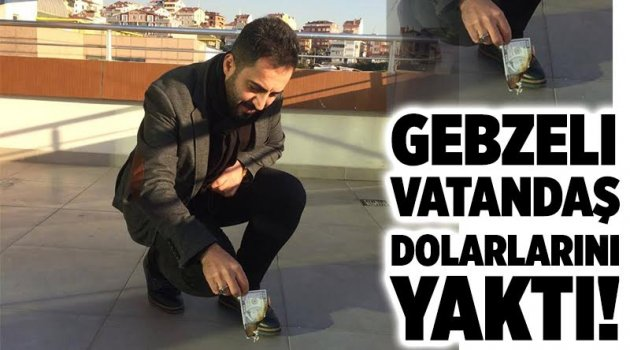 Gebzeli vatandaş dolarlarını yaktı!