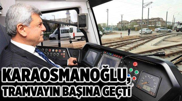 Karaosmanoğlu, tramvayın başına geçti