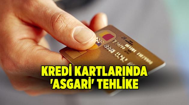 Kredi kartlarında 'asgari' tehlike