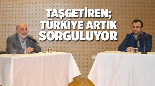 Taşgetiren; Türkiye artık sorguluyor